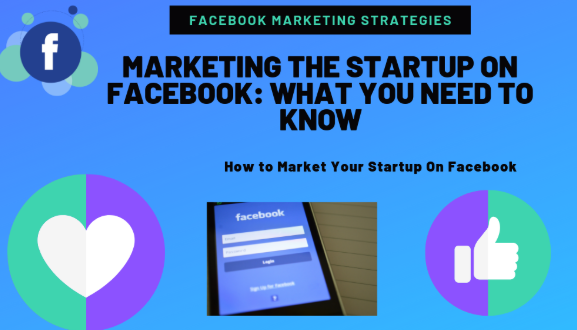 FACEBOOK MARKETING - FACEBOOK MARKETING STRATEGY FOR STARTUPS